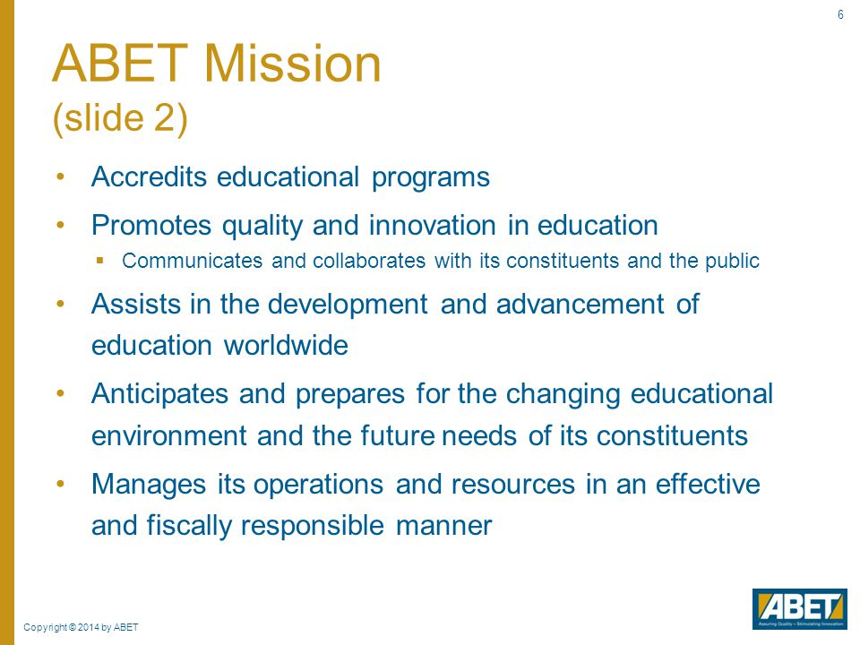ABET Mission (slide 2) Accredits educational programs