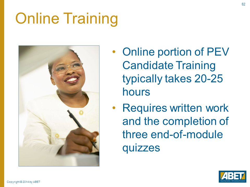Online Training Online portion of PEV Candidate Training typically takes 20-25 hours.