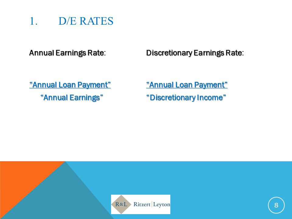 1. D/E RATES Annual Earnings Rate: Discretionary Earnings Rate: Annual Loan Payment Annual Loan Payment Annual Earnings Discretionary Income