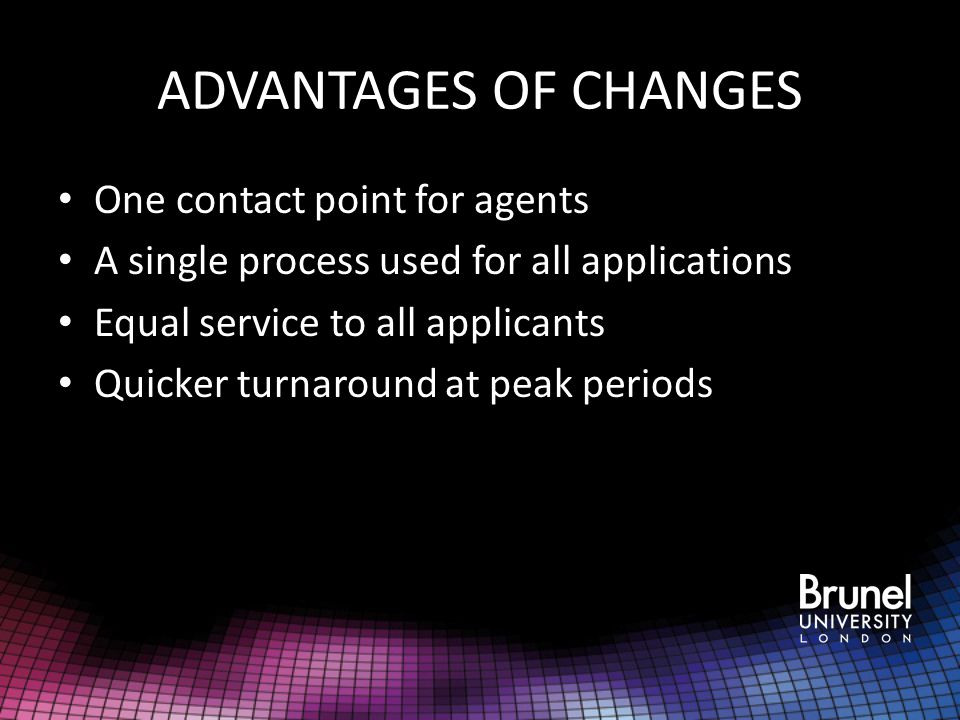ADVANTAGES OF CHANGES One contact point for agents