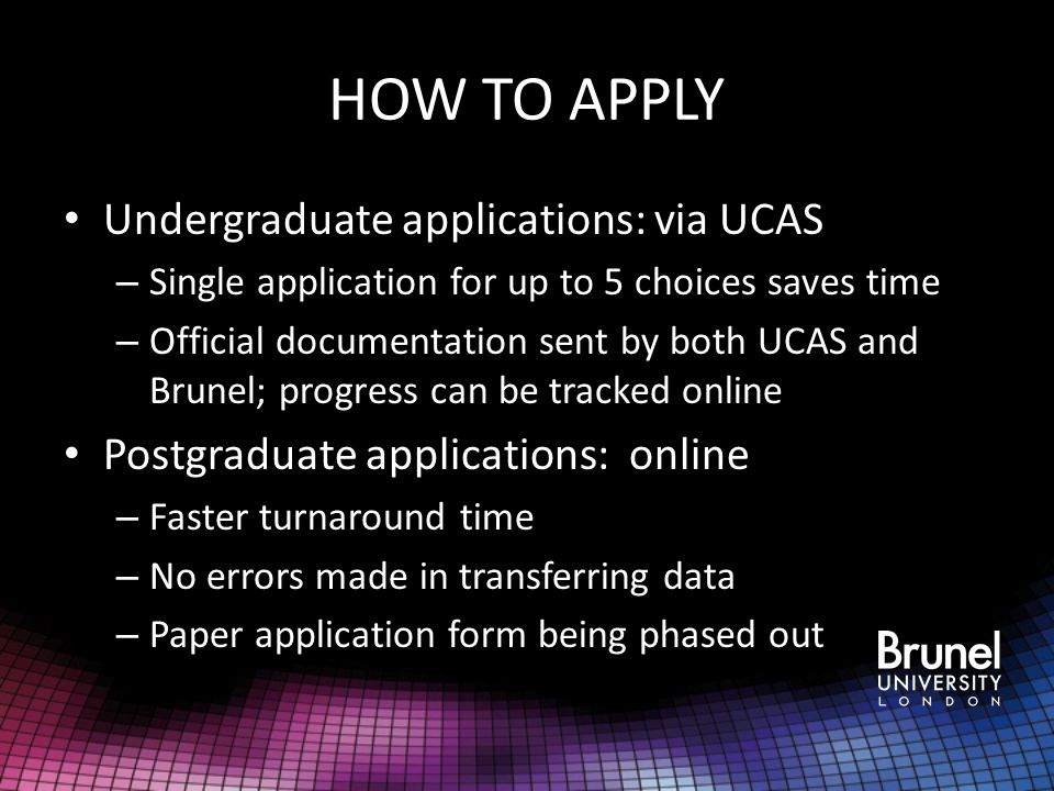 HOW TO APPLY Undergraduate applications: via UCAS