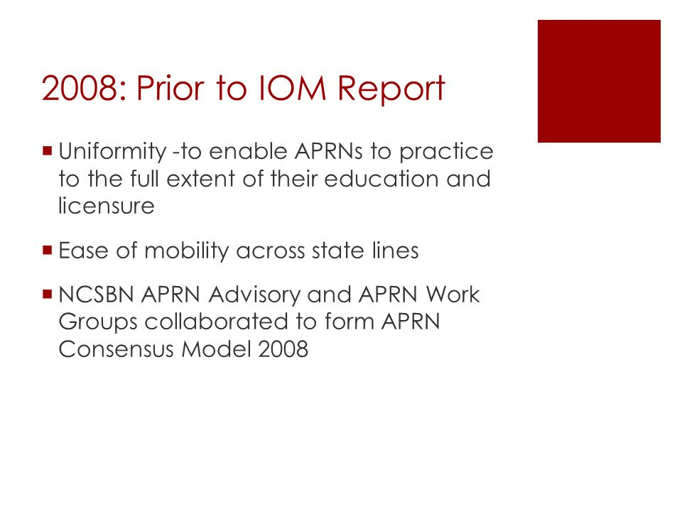 2008: Prior to IOM Report Uniformity -to enable APRNs to practice to the full extent of their education and licensure.