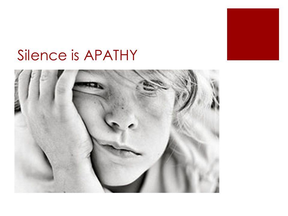 Silence is APATHY