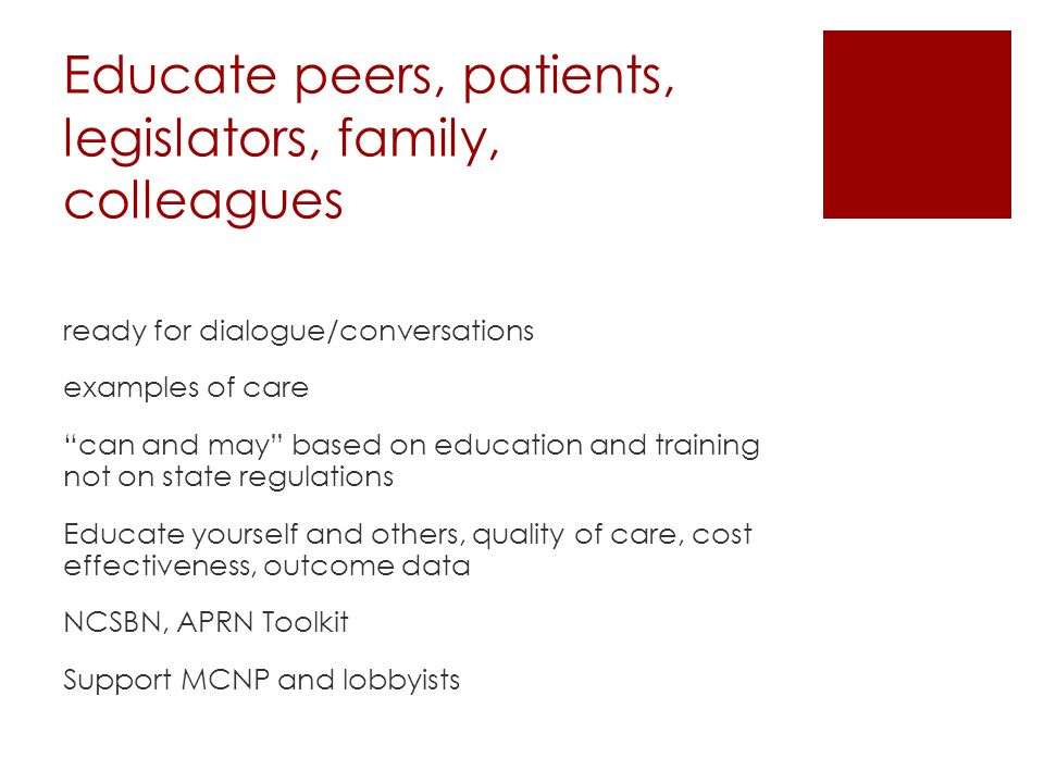 Educate peers, patients, legislators, family, colleagues