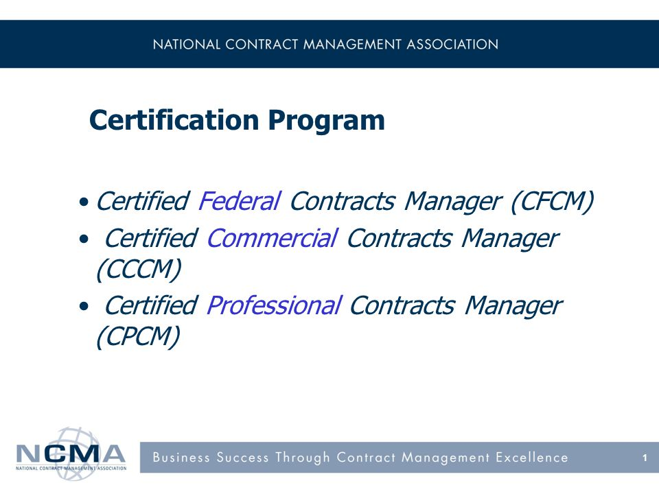 Certified Federal Contracts Manager (CFCM) certification validates your education, training, experience and your knowledge of the Federal Acquisition Regulation