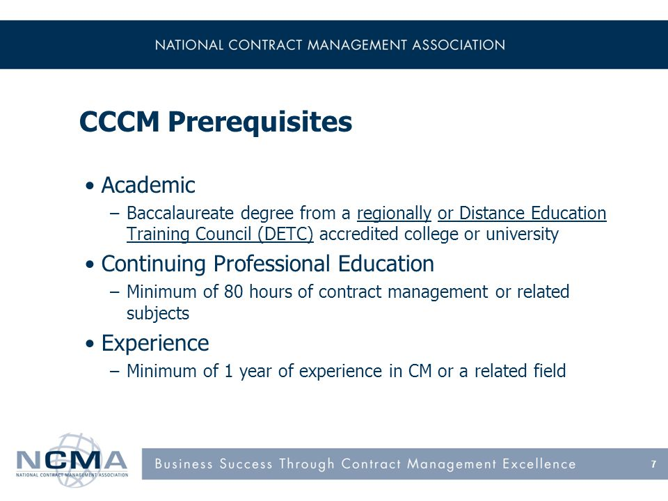 Certified Professional Contracts Manager (CPCM) certification demonstrates that you have met NCMA's highest standards for education, training, and experience, and have demonstrated your knowledge of the contract management competencies in the Contract Management Body of Knowledge.