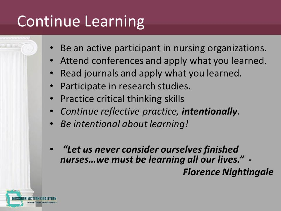Continue Learning Be an active participant in nursing organizations.