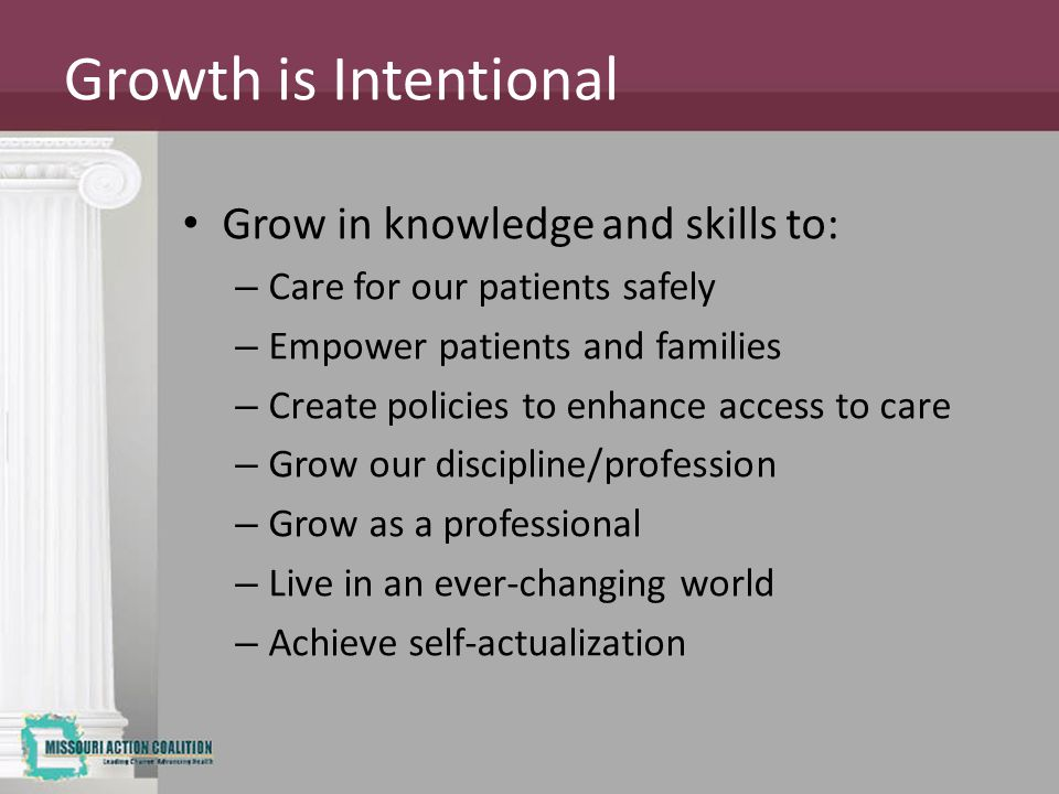 Growth is Intentional Grow in knowledge and skills to: