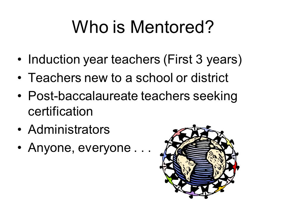 Who is Mentored Induction year teachers (First 3 years)