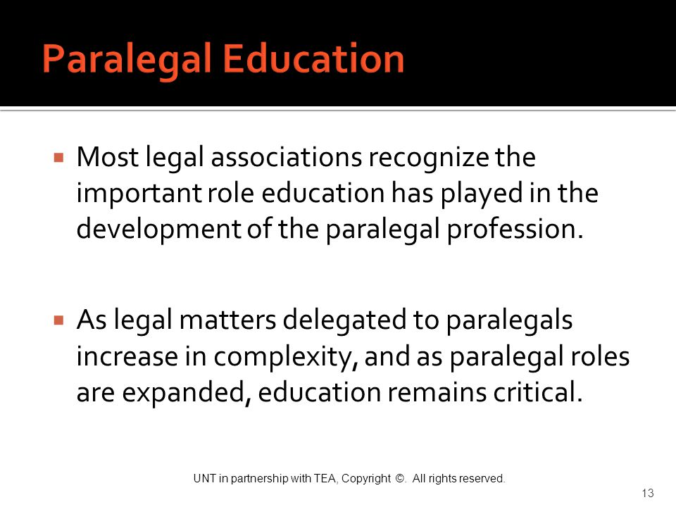 Paralegal Education Most legal associations recognize the important role education has played in the development of the paralegal profession.