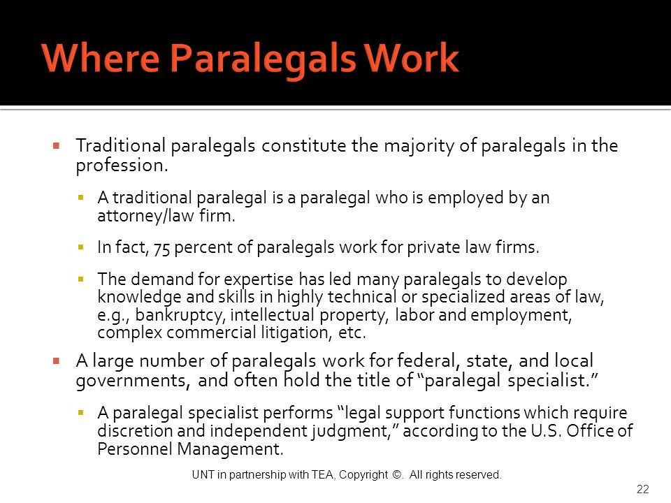 Where Paralegals Work Traditional paralegals constitute the majority of paralegals in the profession.