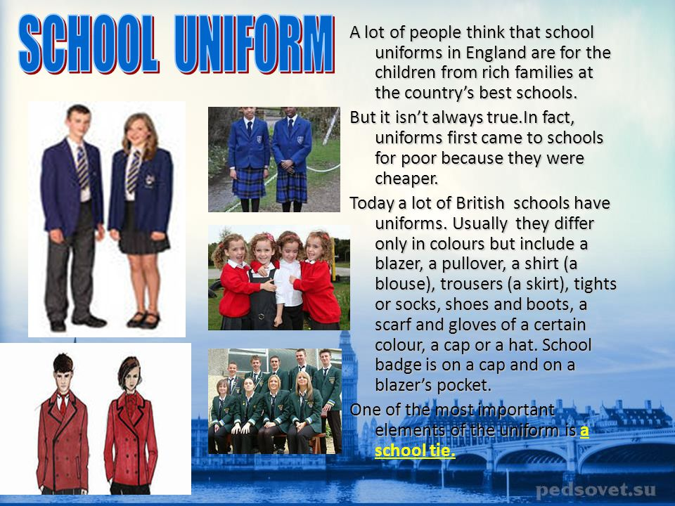SCHOOL UNIFORM A lot of people think that school uniforms in England are for the children from rich families at the country's best schools.