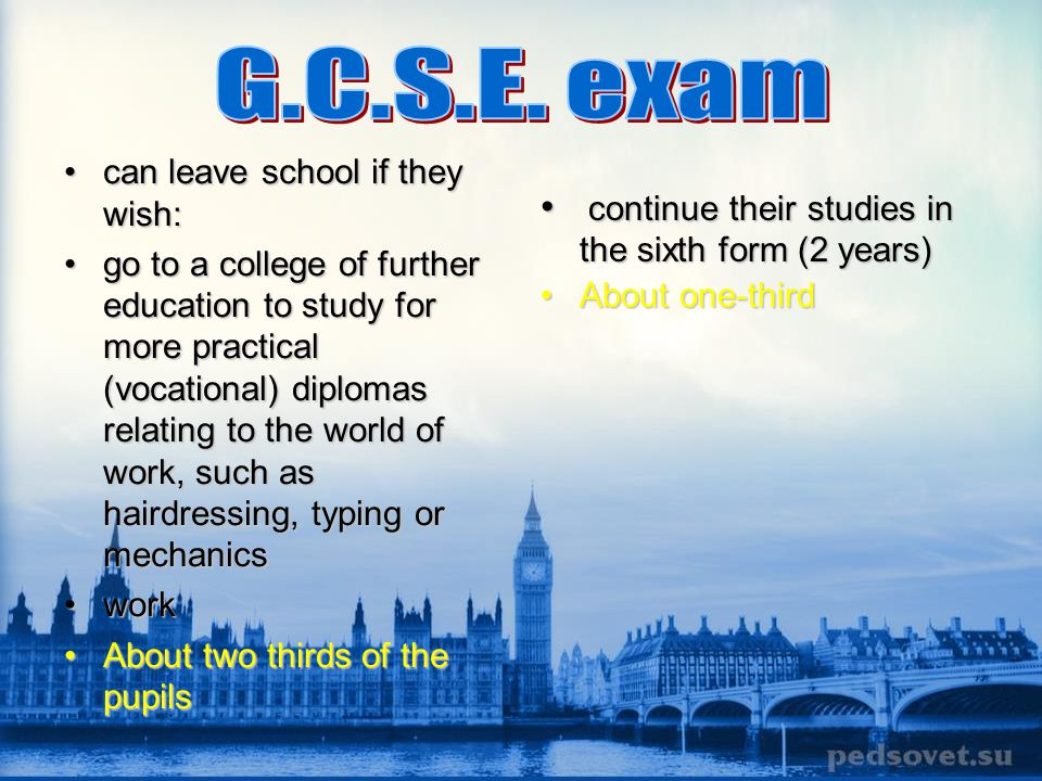 G.C.S.E. exam continue their studies in the sixth form (2 years)