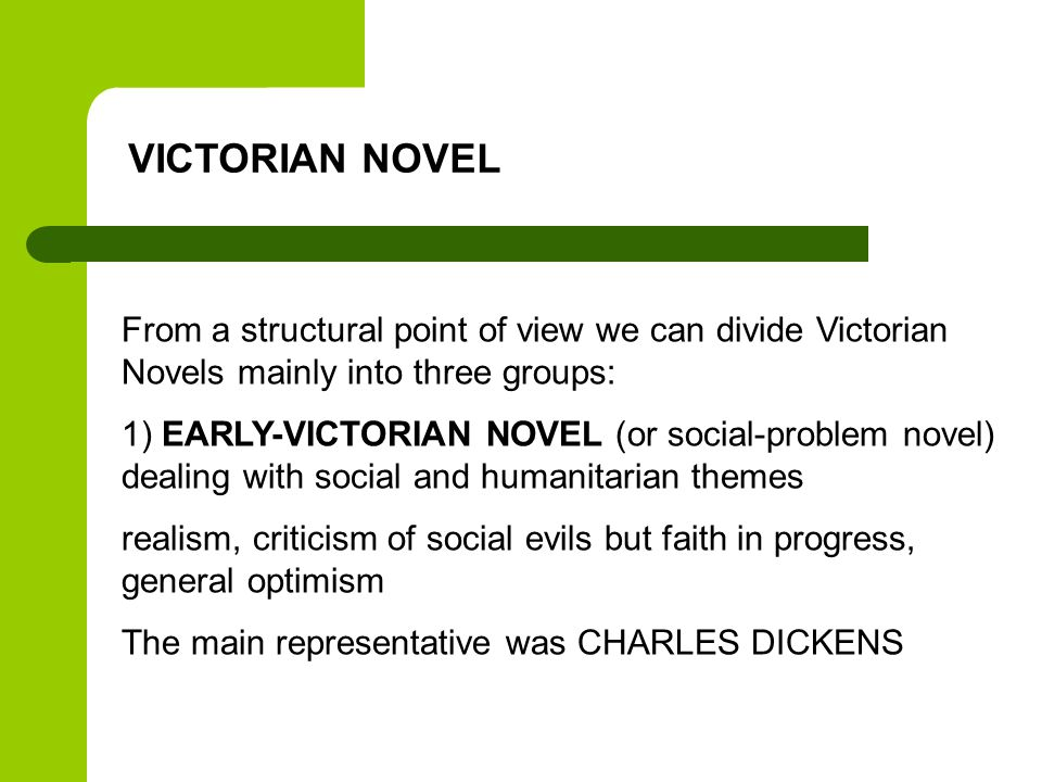 VICTORIAN NOVEL From a structural point of view we can divide Victorian Novels mainly into three groups: