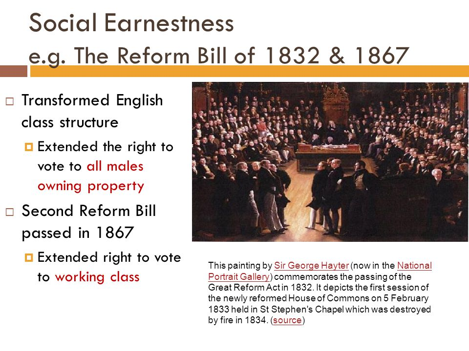 Social Earnestness e.g. The Reform Bill of 1832 & 1867