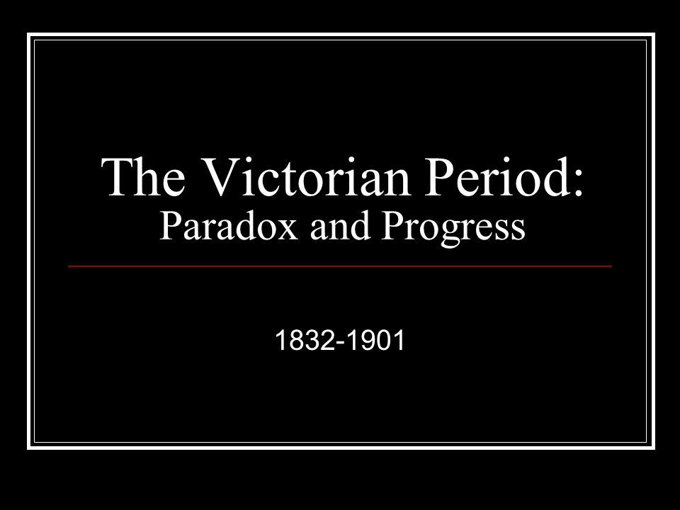 The Victorian Period: Paradox and Progress