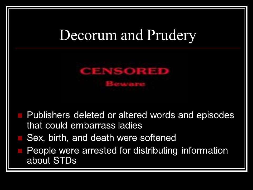 Decorum and Prudery Publishers deleted or altered words and episodes that could embarrass ladies. Sex, birth, and death were softened.