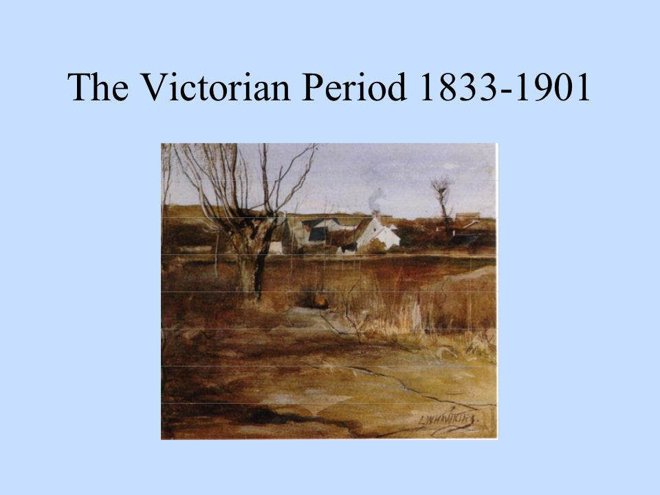 The Victorian Period 1833-1901