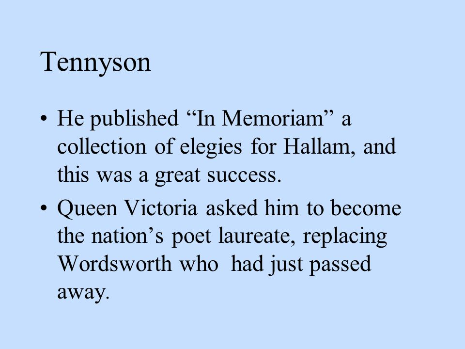 Tennyson He published In Memoriam a collection of elegies for Hallam, and this was a great success.
