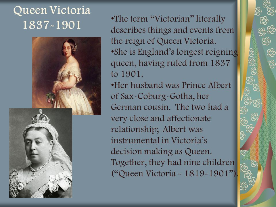 Queen Victoria 1837-1901 The term Victorian literally describes things and events from the reign of Queen Victoria.