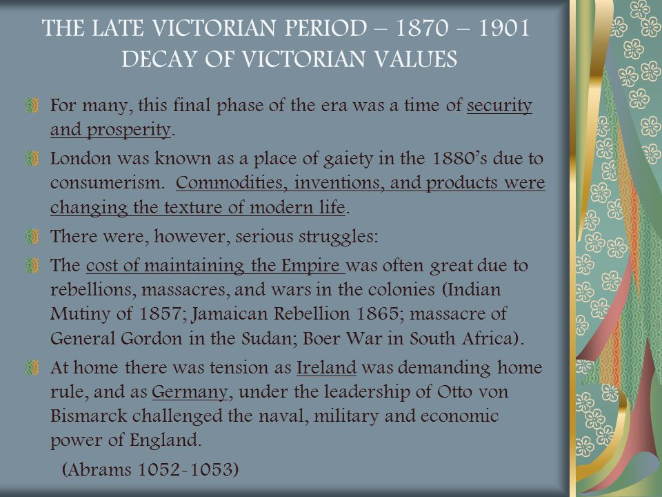 THE LATE VICTORIAN PERIOD – 1870 – 1901 DECAY OF VICTORIAN VALUES