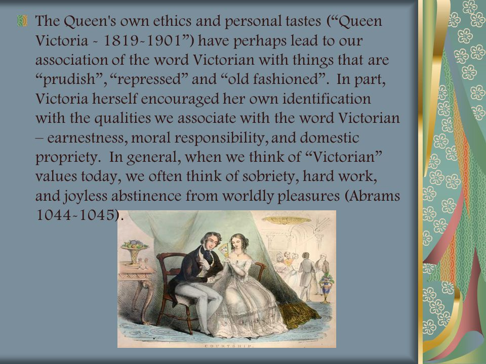 The Queen s own ethics and personal tastes ( Queen Victoria - 1819-1901 ) have perhaps lead to our association of the word Victorian with things that are prudish , repressed and old fashioned .