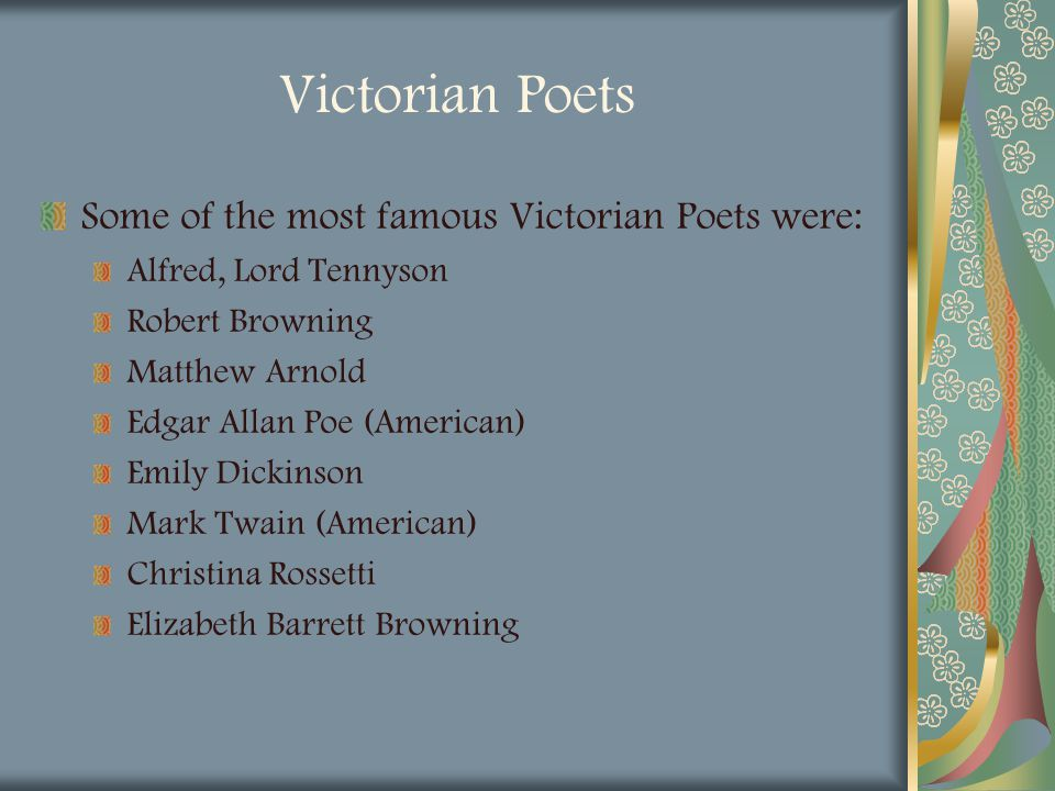 Victorian Poets Some of the most famous Victorian Poets were: