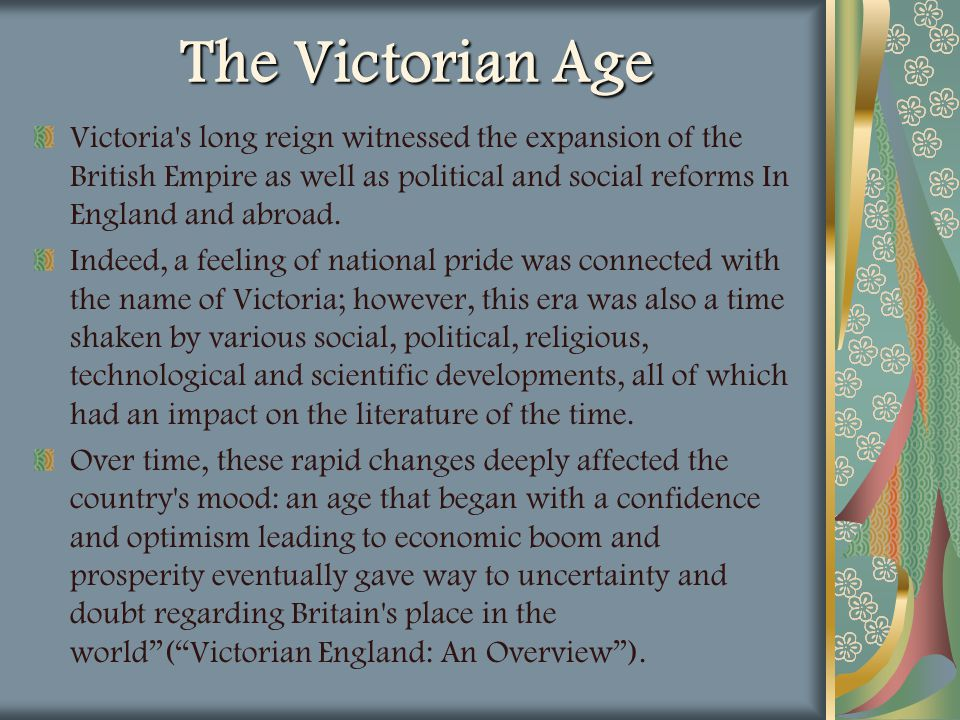 The Victorian Age Victoria s long reign witnessed the expansion of the British Empire as well as political and social reforms In England and abroad.