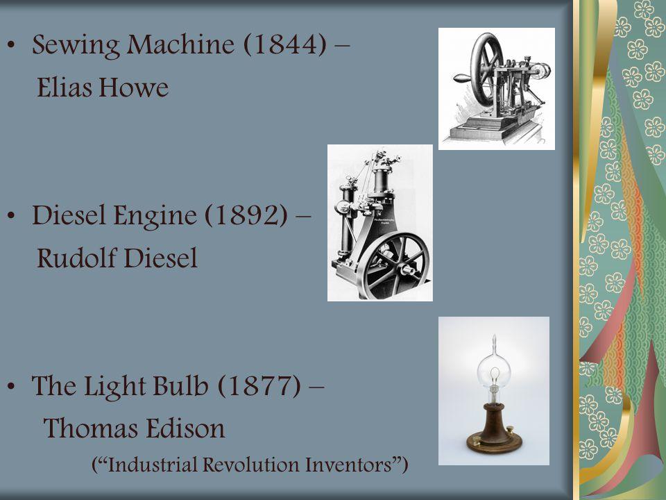 Sewing Machine (1844) – Elias Howe Diesel Engine (1892) –