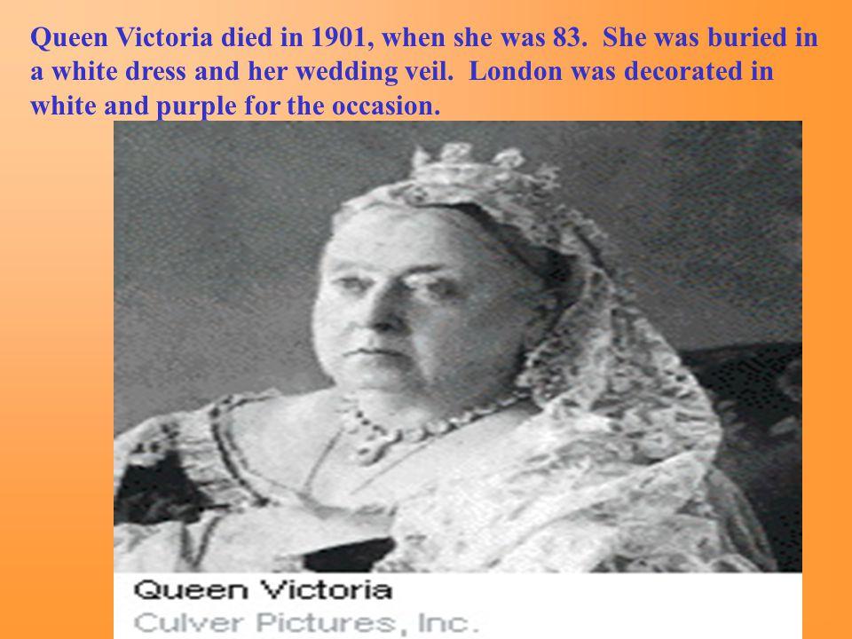 Queen Victoria died in 1901, when she was 83