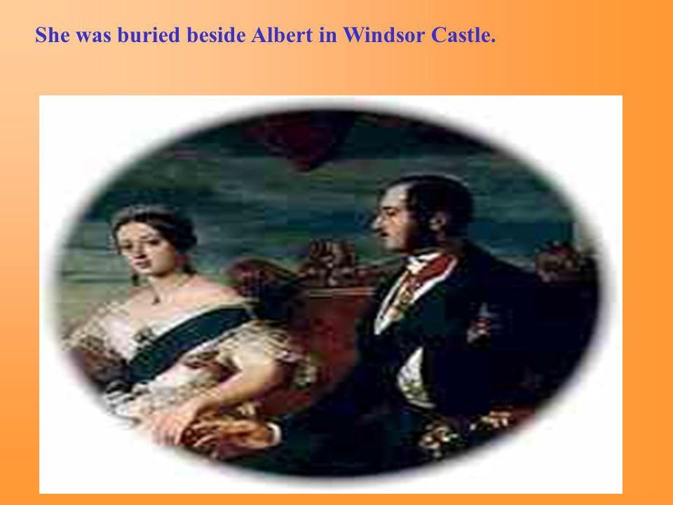 She was buried beside Albert in Windsor Castle.