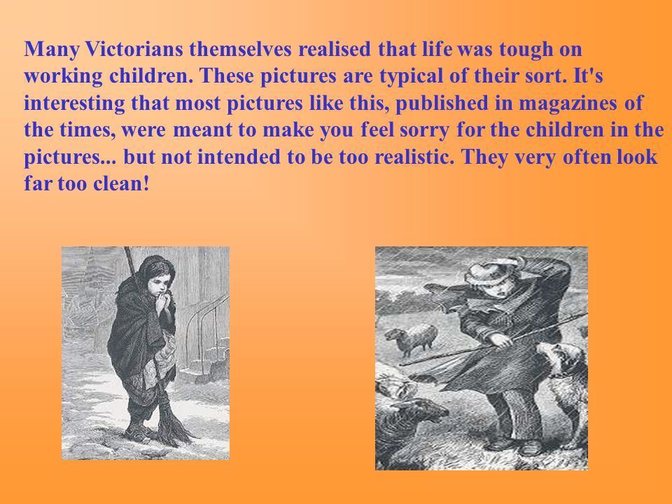 Many Victorians themselves realised that life was tough on working children.
