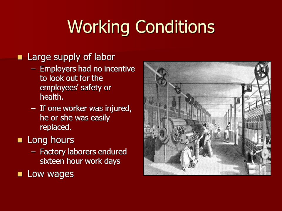 Working Conditions Large supply of labor Long hours Low wages