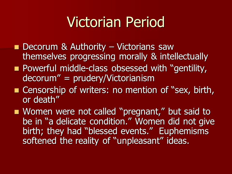 Victorian Period Decorum & Authority – Victorians saw themselves progressing morally & intellectually.