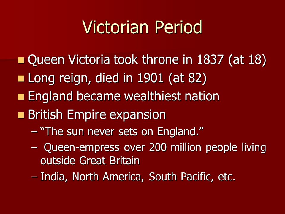 Victorian Period Queen Victoria took throne in 1837 (at 18)