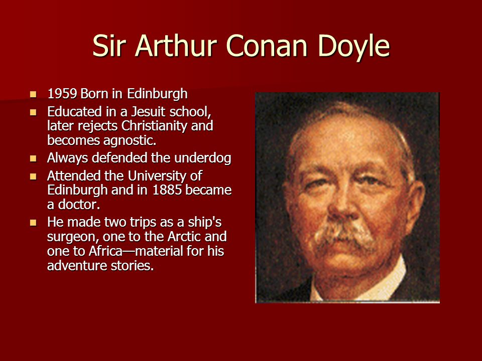 Sir Arthur Conan Doyle 1959 Born in Edinburgh