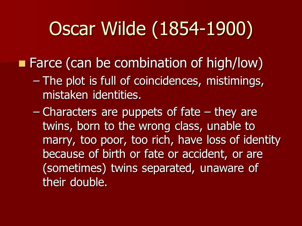 Oscar Wilde (1854-1900) Farce (can be combination of high/low)