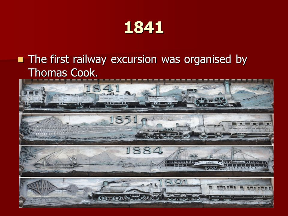 1841 The first railway excursion was organised by Thomas Cook.