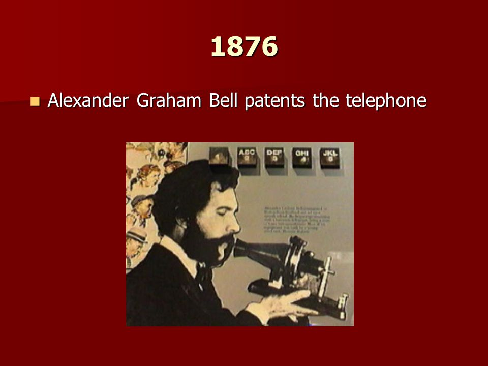 1876 Alexander Graham Bell patents the telephone