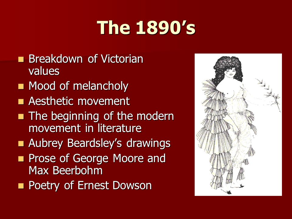 The 1890's Breakdown of Victorian values Mood of melancholy