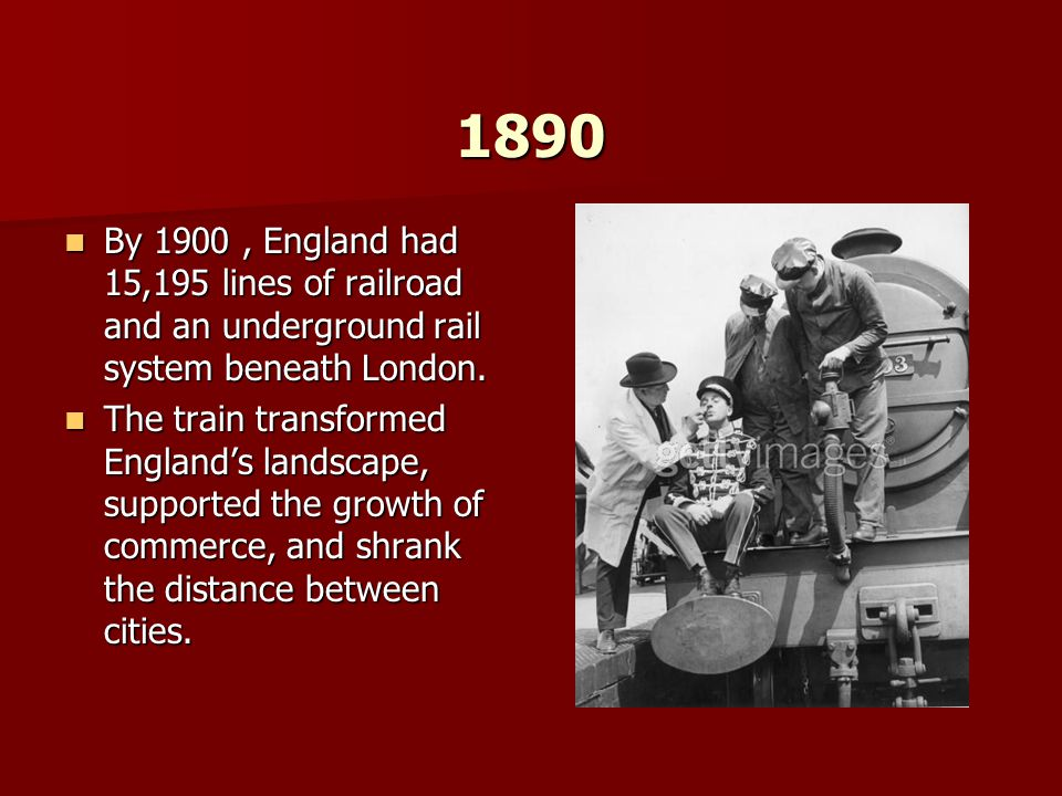 1890 By 1900 , England had 15,195 lines of railroad and an underground rail system beneath London.