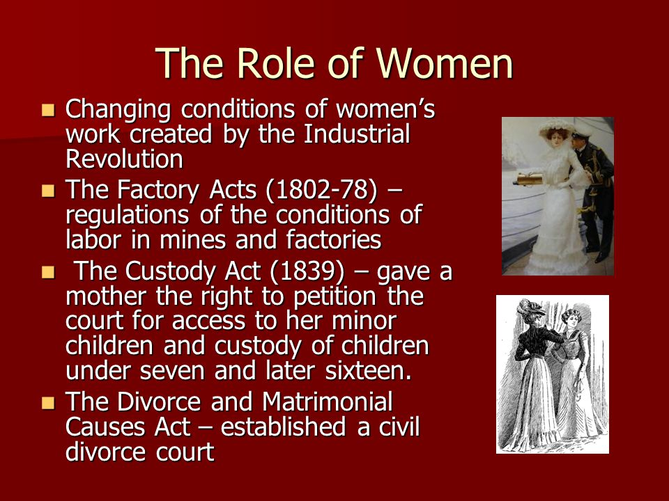 The Role of Women Changing conditions of women's work created by the Industrial Revolution.