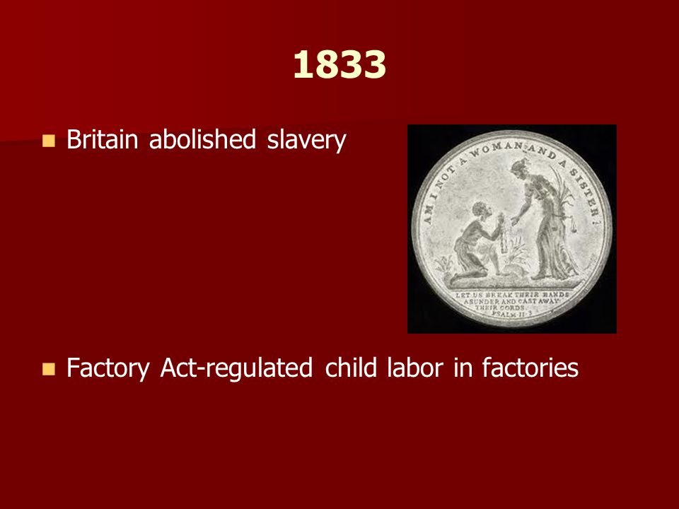 1833 Britain abolished slavery