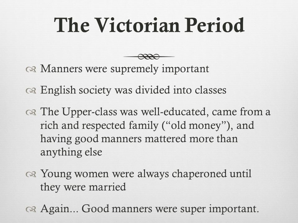 The Victorian Period Manners were supremely important