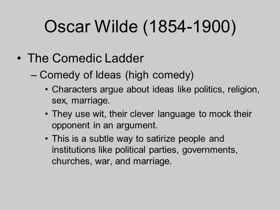 Oscar Wilde (1854-1900) The Comedic Ladder