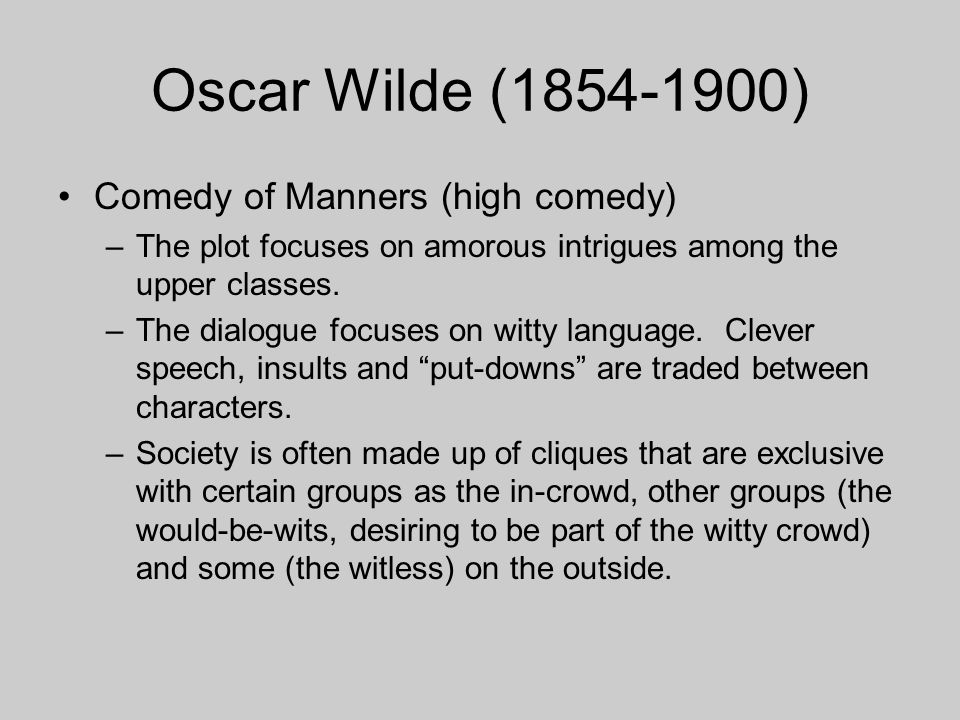 Oscar Wilde (1854-1900) Comedy of Manners (high comedy)