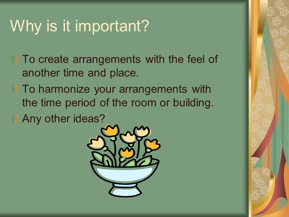 Why is it important To create arrangements with the feel of another time and place.