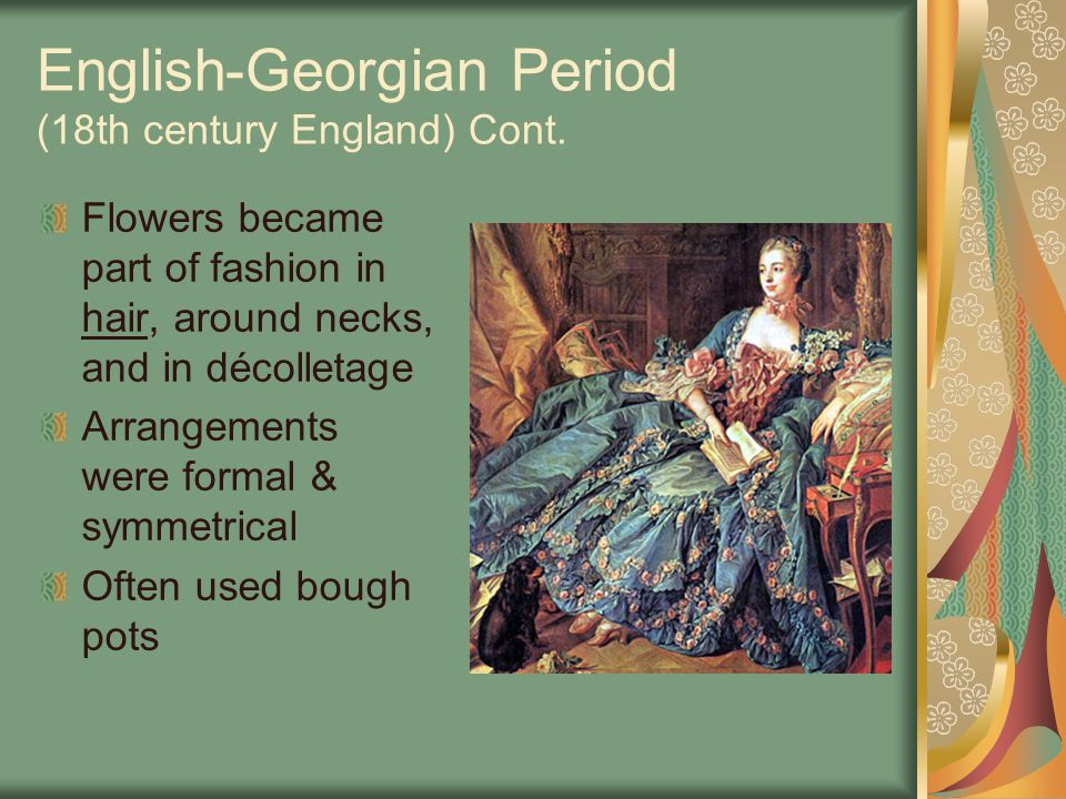 English-Georgian Period (18th century England) Cont.