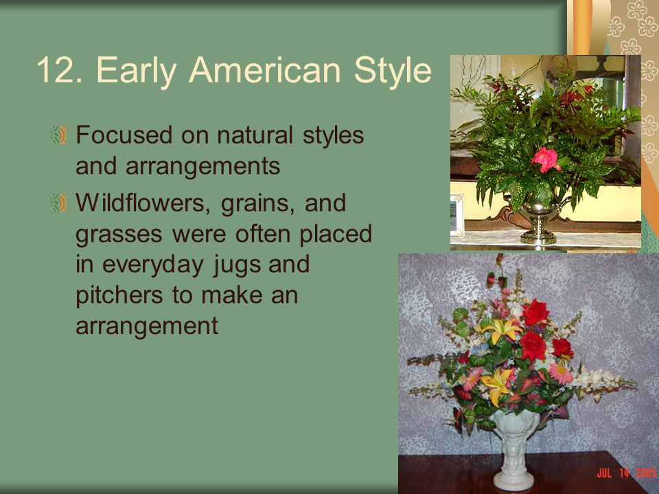 12. Early American Style Focused on natural styles and arrangements