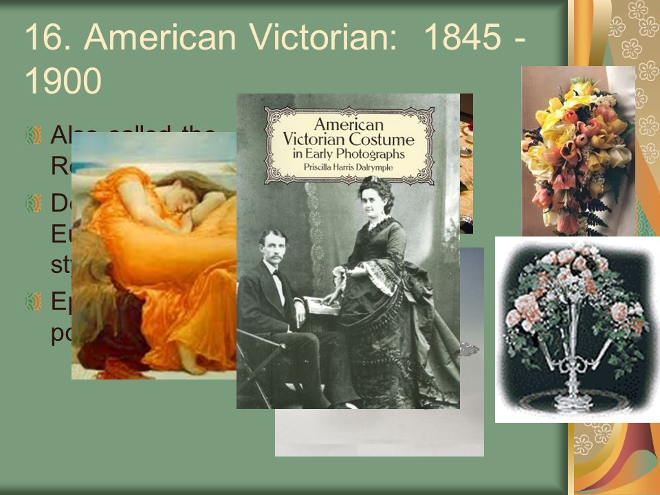 16. American Victorian: 1845 - 1900 Also called the Romantic era